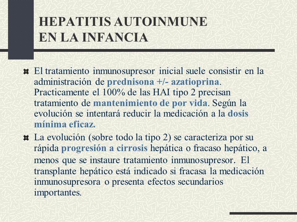 HEPATITIS AUTOINMUNE EN LA INFANCIA El tratamiento inmunosupresor inicial suele consistir en la administración de prednisona +/- azatioprina. Practica