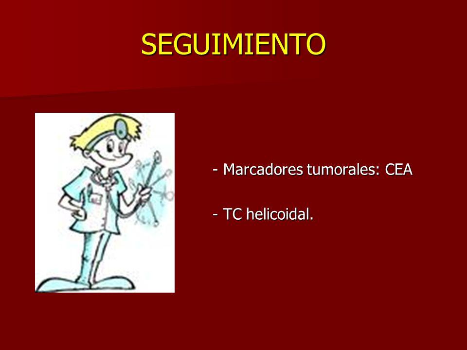 SEGUIMIENTO - Marcadores tumorales: CEA - TC helicoidal.