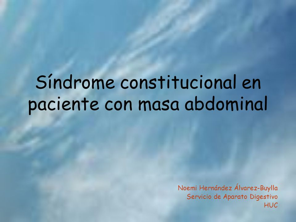 Síndrome constitucional en paciente con masa abdominal Noemi Hernández Álvarez-Buylla Servicio de Aparato Digestivo HUC