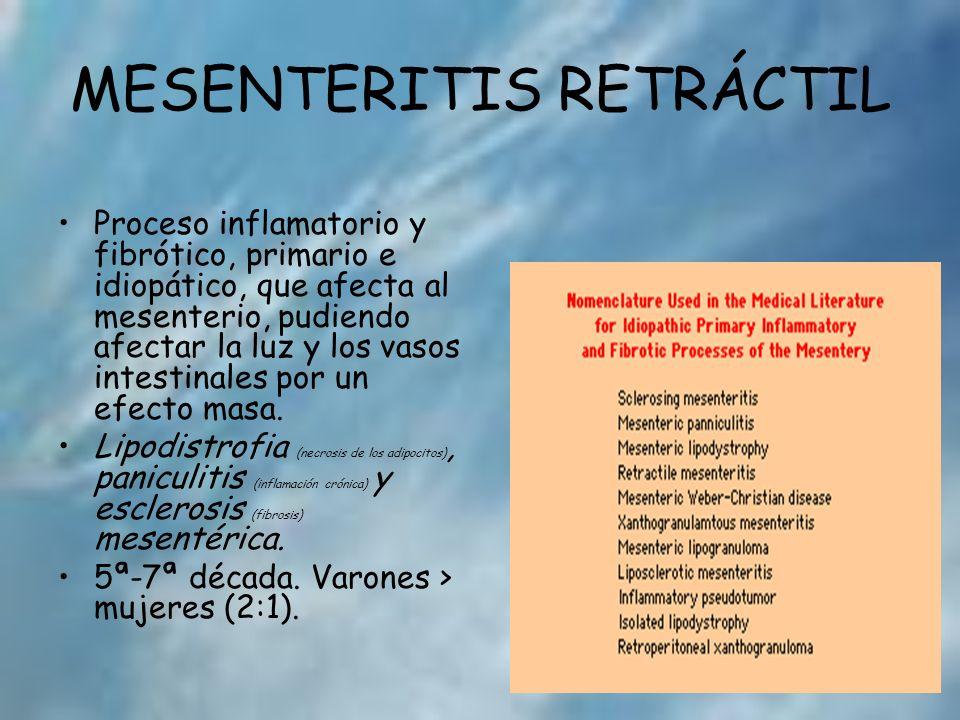 MESENTERITIS RETRÁCTIL Proceso inflamatorio y fibrótico, primario e idiopático, que afecta al mesenterio, pudiendo afectar la luz y los vasos intestin