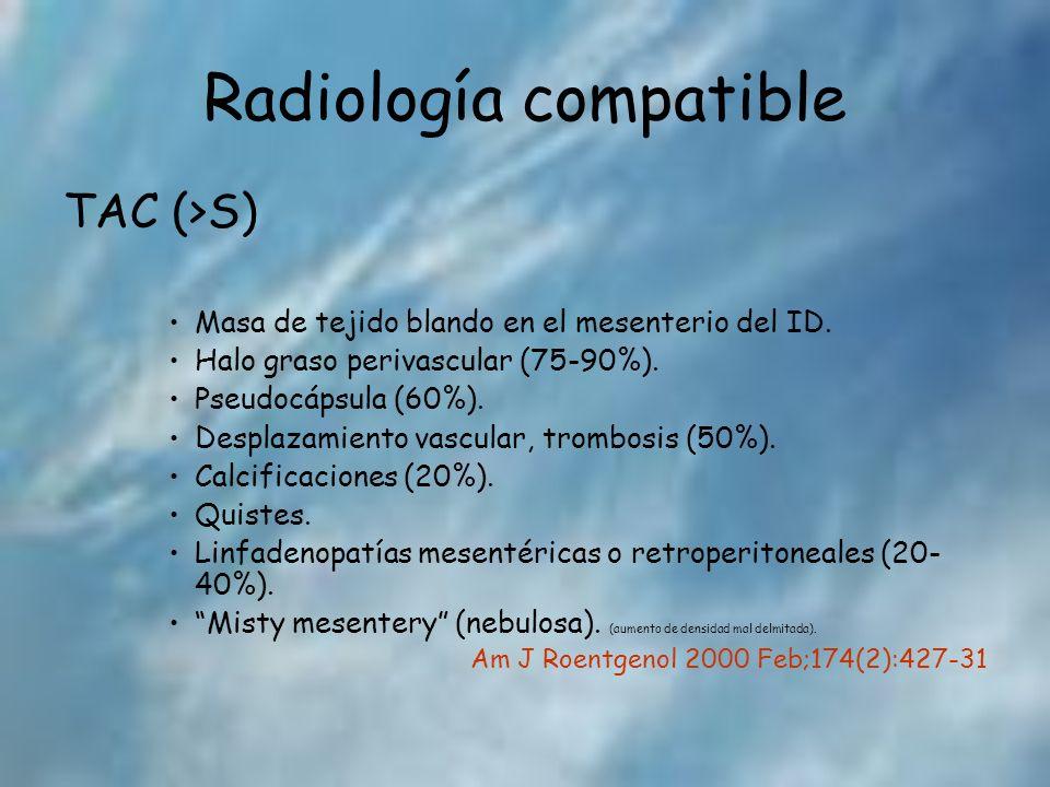 Radiología compatible TAC (>S) Masa de tejido blando en el mesenterio del ID. Halo graso perivascular (75-90%). Pseudocápsula (60%). Desplazamiento va