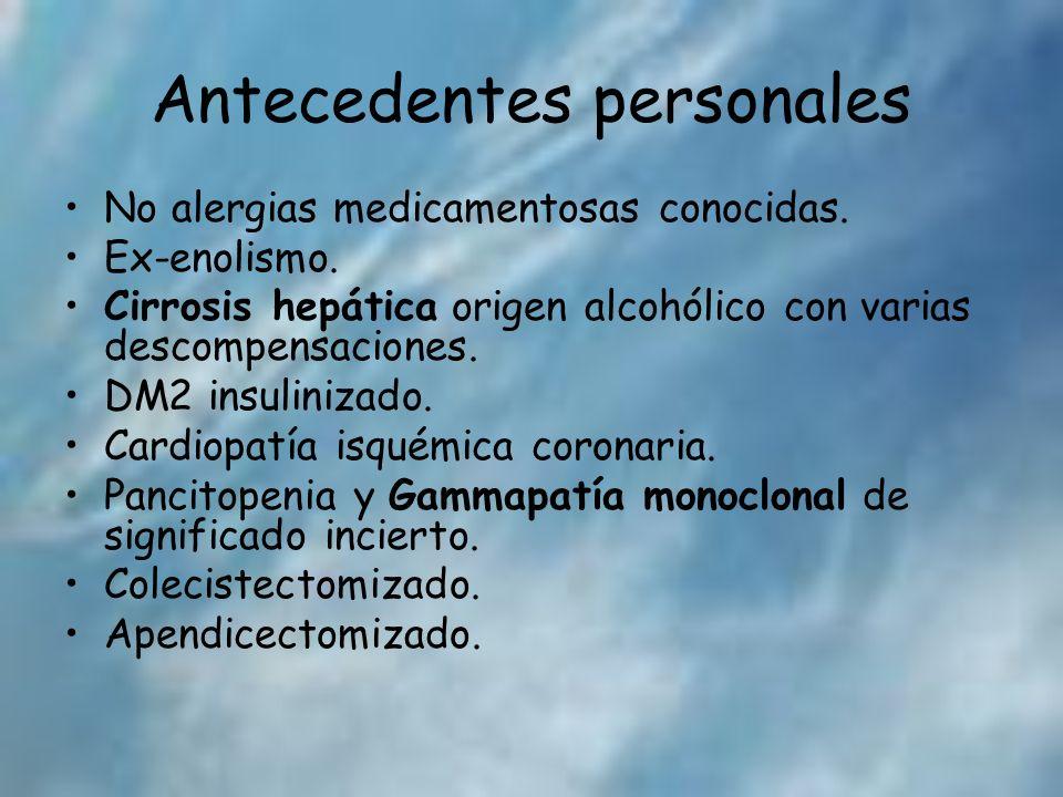 Antecedentes personales No alergias medicamentosas conocidas. Ex-enolismo. Cirrosis hepática origen alcohólico con varias descompensaciones. DM2 insul