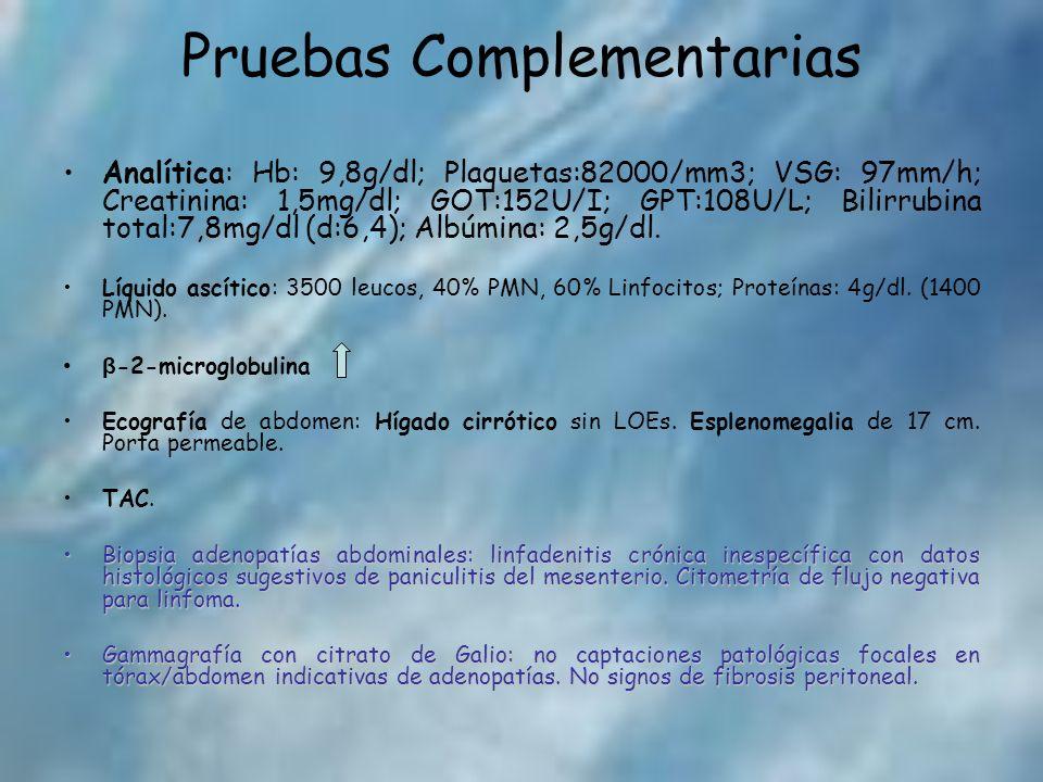 Pruebas Complementarias Analítica: Hb: 9,8g/dl; Plaquetas:82000/mm3; VSG: 97mm/h; Creatinina: 1,5mg/dl; GOT:152U/I; GPT:108U/L; Bilirrubina total:7,8m