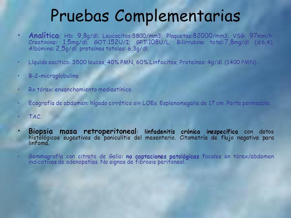 Pruebas Complementarias Analítica : Hb: 9,8 g/dl; Leucocitos:5800/mm3; Plaquetas: 82000 /mm3; VSG: 97 mm/h; Creatinina: 1,5 mg/dl; GOT: 152 U/I; GPT: