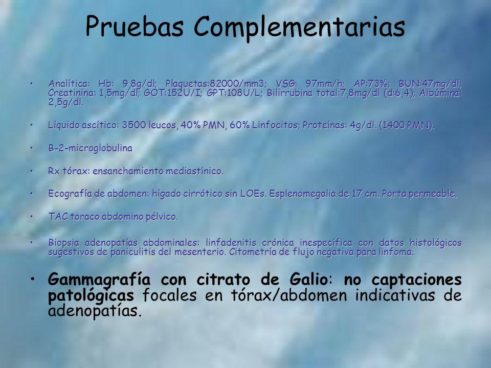 Pruebas Complementarias Analítica: Hb: 9,8g/dl; Plaquetas:82000/mm3; VSG: 97mm/h; AP:73%; BUN:47mg/dl; Creatinina: 1,5mg/dl; GOT:152U/I; GPT:108U/L; B