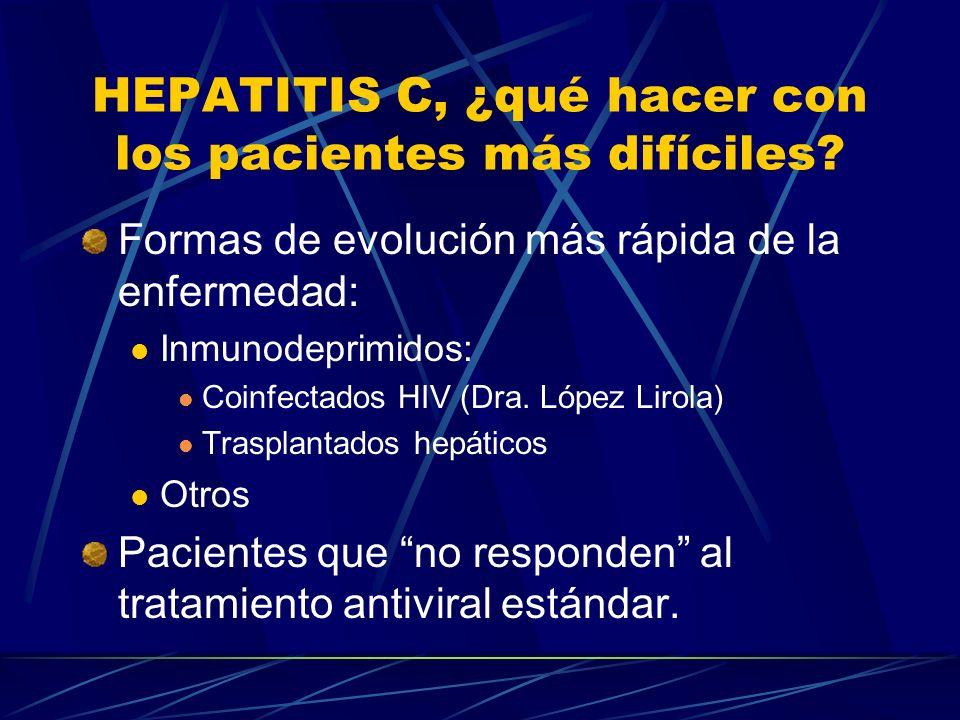 HEPATITIS C POSTRASPLANTE: TRATAMIENTO POSTRASPLANTE DE LA HEPATITIS Tratamiento combinado con interferón pegilado y ribavirina: RVS 20-36 % (10-20 % en ensayos con IFN no pegilado) Efectos adversos frecuentes y graves (citopenias): Alta tasa de interrupciones y cambio de dosis.