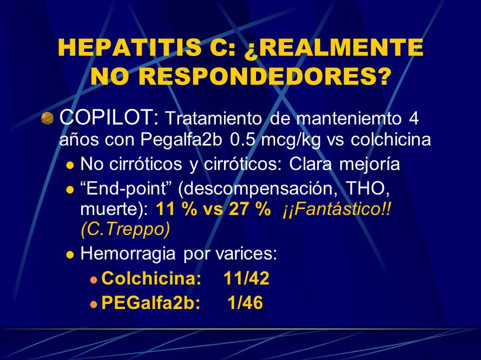 HEPATITIS C: ¿REALMENTE NO RESPONDEDORES? COPILOT: Tratamiento de manteniemto 4 años con Pegalfa2b 0.5 mcg/kg vs colchicina No cirróticos y cirróticos