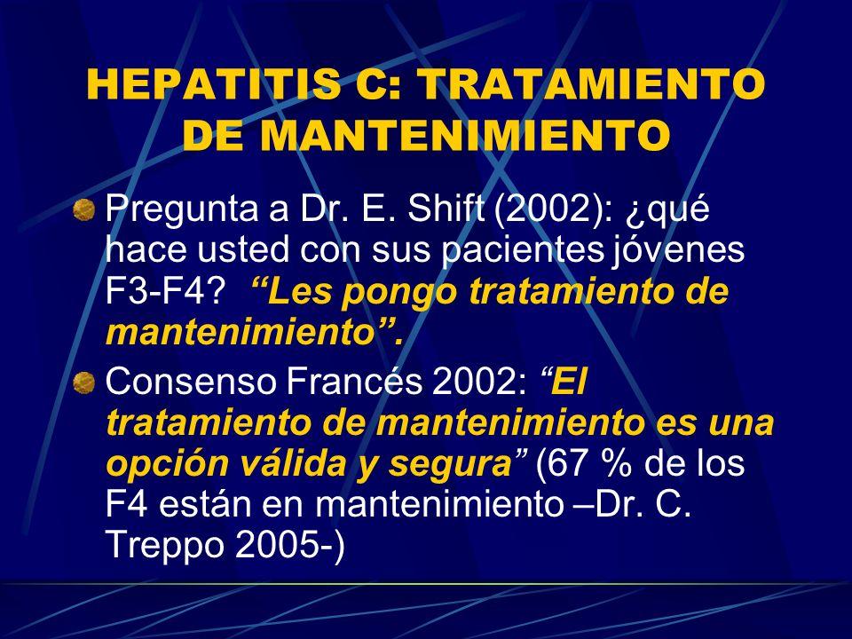 HEPATITIS C: TRATAMIENTO DE MANTENIMIENTO Pregunta a Dr. E. Shift (2002): ¿qué hace usted con sus pacientes jóvenes F3-F4? Les pongo tratamiento de ma