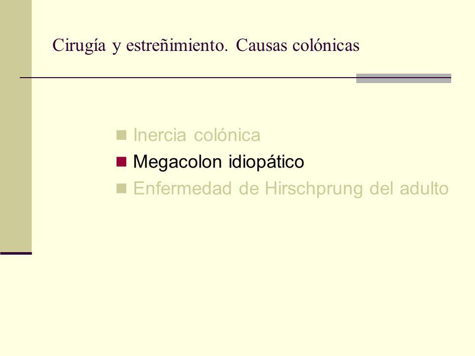 Cirugía y estreñimiento. Causas colónicas Inercia colónica Megacolon idiopático Enfermedad de Hirschprung del adulto