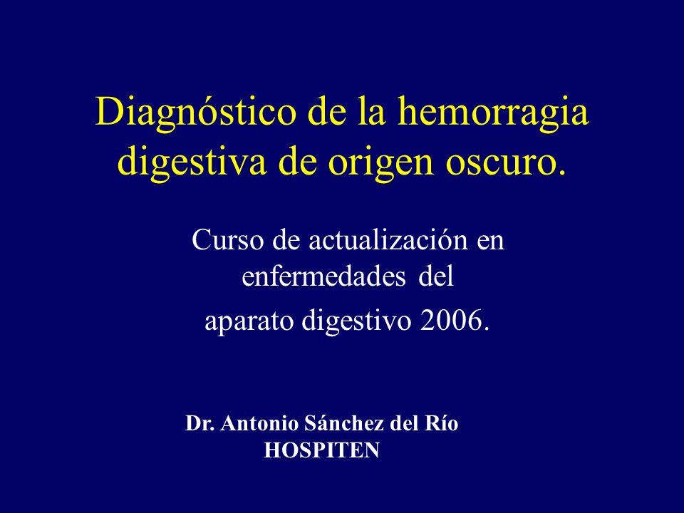 Diagnóstico de la hemorragia digestiva de origen oscuro. Curso de actualización en enfermedades del aparato digestivo 2006. Dr. Antonio Sánchez del Rí