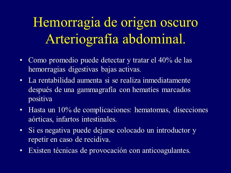 Hemorragia de origen oscuro Arteriografía abdominal. Como promedio puede detectar y tratar el 40% de las hemorragias digestivas bajas activas. La rent