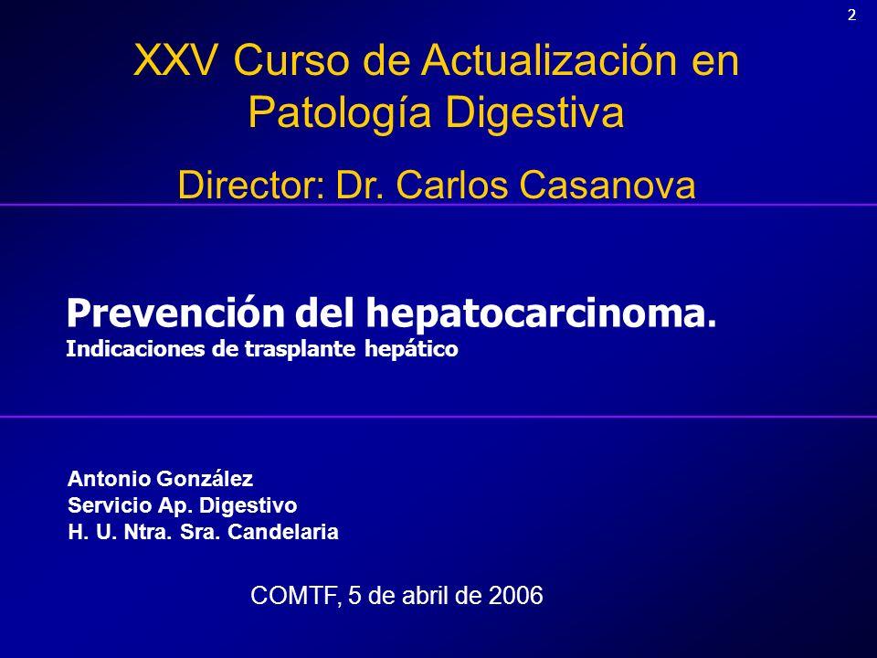 22 Prevención del hepatocarcinoma. Indicaciones de trasplante hepático XXV Curso de Actualización en Patología Digestiva Director: Dr. Carlos Casanova