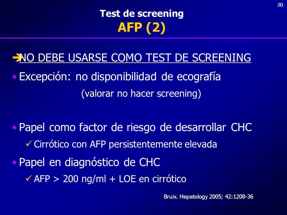 20 Test de screening AFP (2) NO DEBE USARSE COMO TEST DE SCREENING Excepción: no disponibilidad de ecografía (valorar no hacer screening) Papel como f