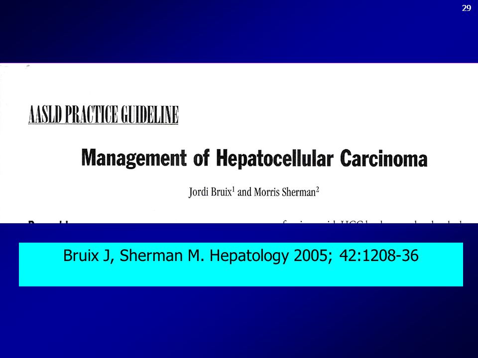 29 Bruix J, Sherman M. Hepatology 2005; 42:1208-36
