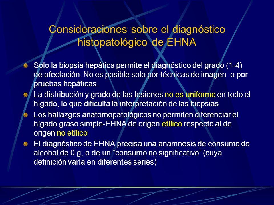 Consideraciones sobre el diagnóstico histopatológico de EHNA Solo la biopsia hepática permite el diagnóstico del grado (1-4) de afectación. No es posi