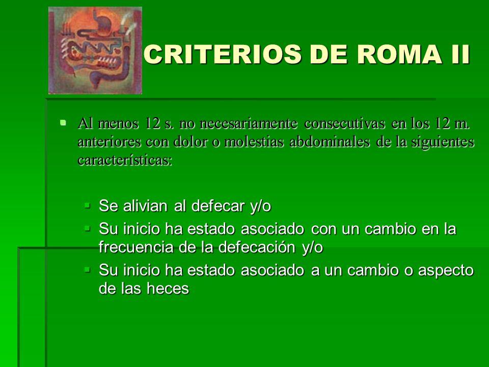 CRITERIOS DE ROMA II Al menos 12 s. no necesariamente consecutivas en los 12 m.