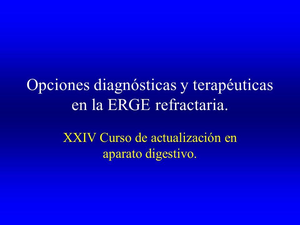 Opciones diagnósticas y terapéuticas en la ERGE refractaria. XXIV Curso de actualización en aparato digestivo.