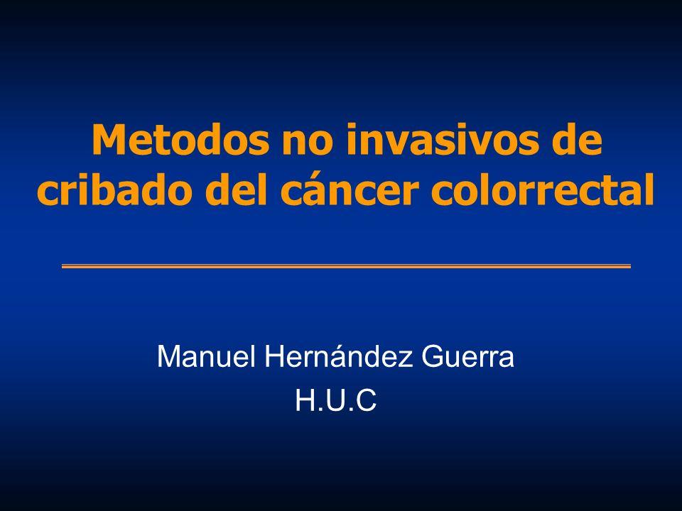 Metodos no invasivos de cribado del cáncer colorrectal Manuel Hernández Guerra H.U.C