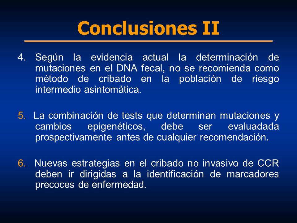 Conclusiones II 4.Según la evidencia actual la determinación de mutaciones en el DNA fecal, no se recomienda como método de cribado en la población de