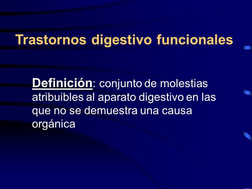 Definición Definición : conjunto de molestias atribuibles al aparato digestivo en las que no se demuestra una causa orgánica Trastornos digestivo func