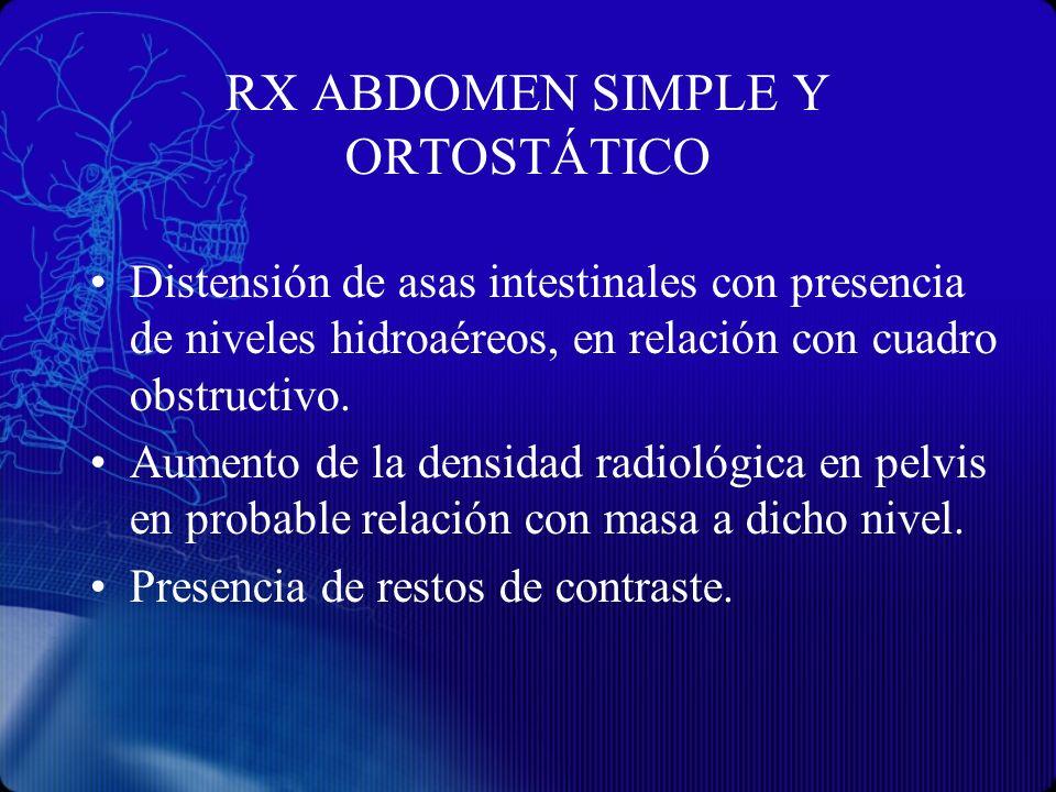 RX ABDOMEN SIMPLE Y ORTOSTÁTICO Distensión de asas intestinales con presencia de niveles hidroaéreos, en relación con cuadro obstructivo. Aumento de l