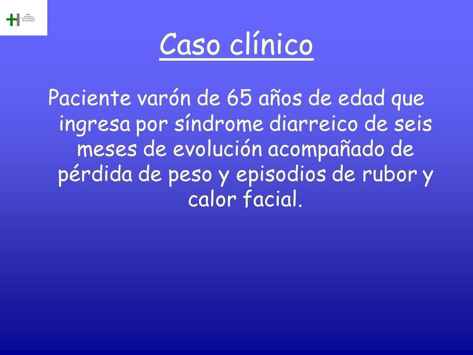 Caso clínico Paciente varón de 65 años de edad que ingresa por síndrome diarreico de seis meses de evolución acompañado de pérdida de peso y episodios
