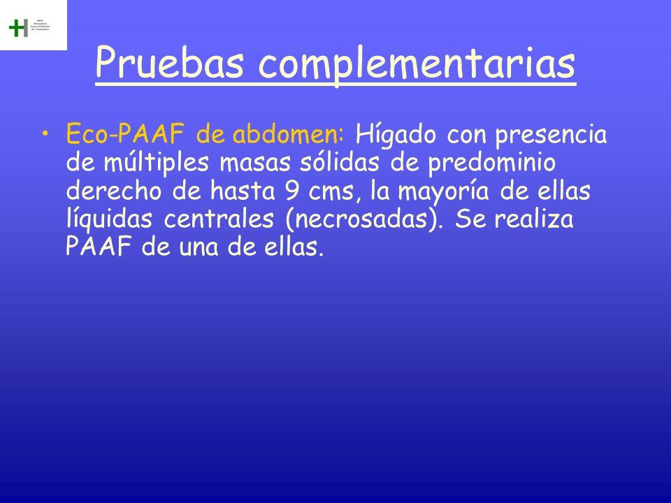 Pruebas complementarias Eco-PAAF de abdomen: Hígado con presencia de múltiples masas sólidas de predominio derecho de hasta 9 cms, la mayoría de ellas