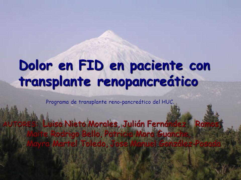 Dolor en FID en paciente con transplante renopancreático Programa de transplante reno-pancreático del HUC. AUTORES : L uisa Nieto Morales, Julián Fern