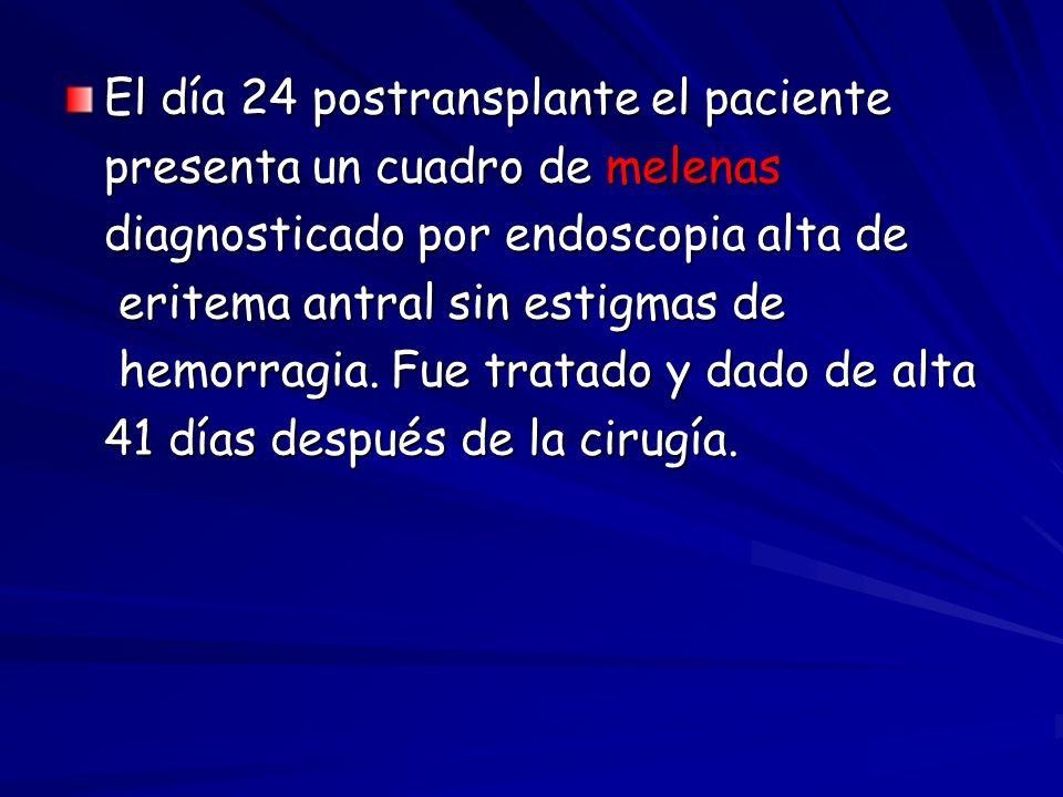 El día 24 postransplante el paciente presenta un cuadro de melenas diagnosticado por endoscopia alta de eritema antral sin estigmas de eritema antral