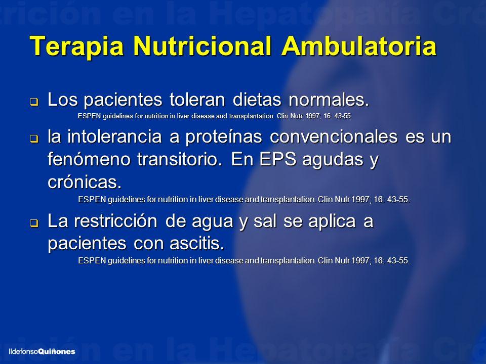 Terapia Nutricional Ambulatoria Los pacientes toleran dietas normales. Los pacientes toleran dietas normales. ESPEN guidelines for nutrition in liver