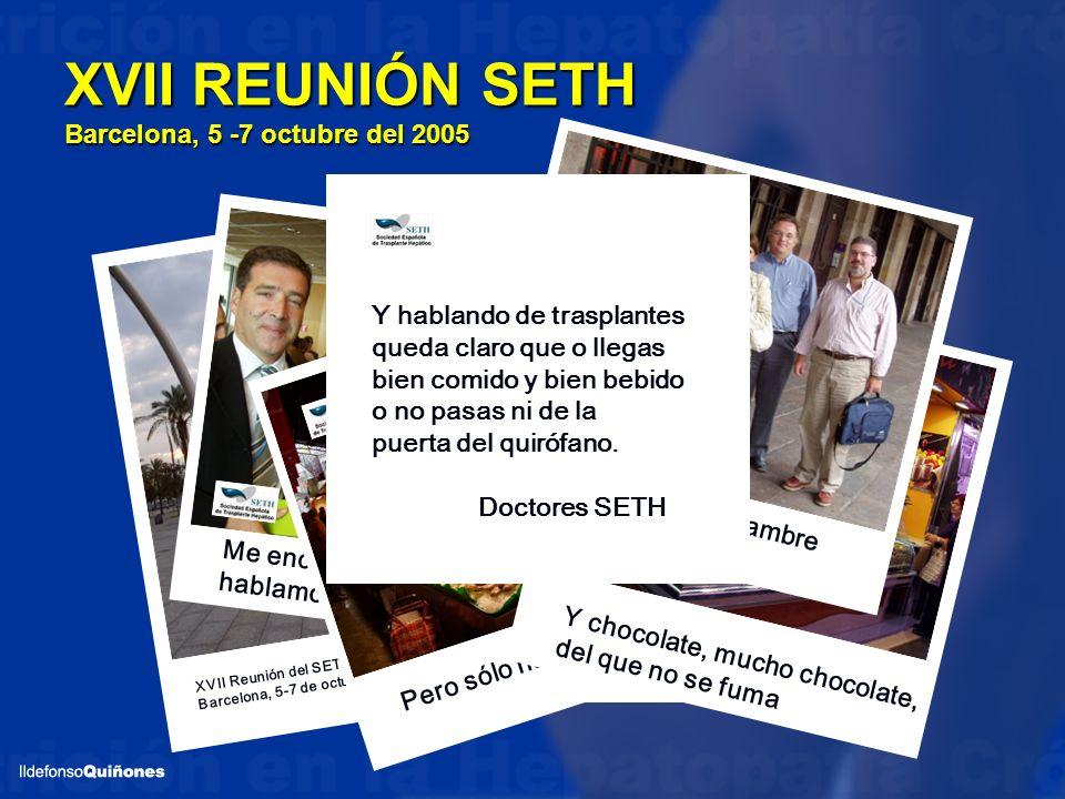 XVII REUNIÓN SETH Barcelona, 5 -7 octubre del 2005 XVII Reunión del SETH, Barcelona, 5-7 de octubre del 2005 Me encontré con los amigos, hablamos de e