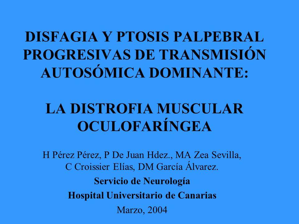 Distrofia Muscular Oculofaríngea Herencia autosómica dominante (AD); con penetrancia completa.