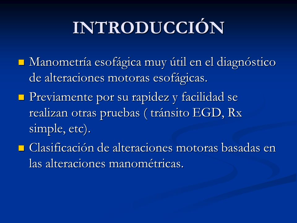 INTRODUCCIÓN Manometría esofágica muy útil en el diagnóstico de alteraciones motoras esofágicas. Manometría esofágica muy útil en el diagnóstico de al