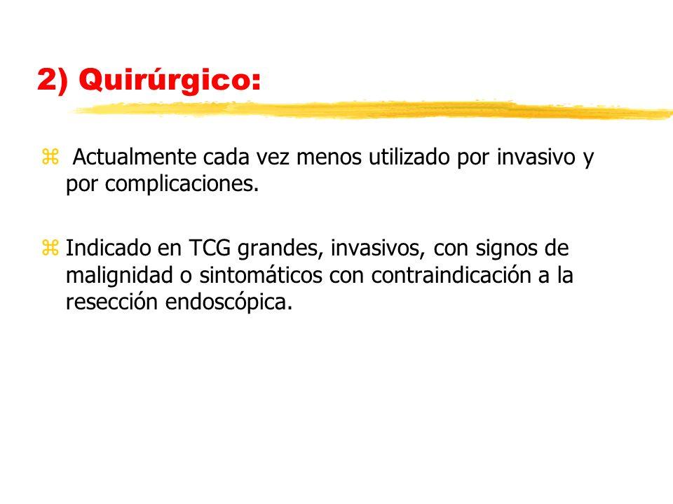 2) Quirúrgico: z Actualmente cada vez menos utilizado por invasivo y por complicaciones. zIndicado en TCG grandes, invasivos, con signos de malignidad