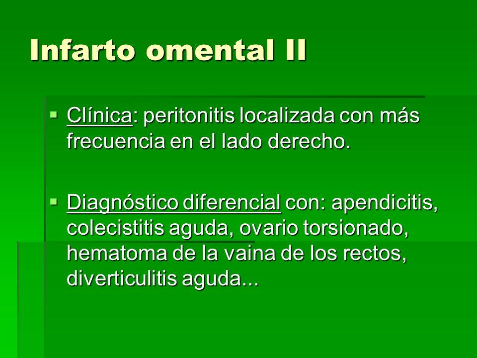 Infarto omental II Clínica: peritonitis localizada con más frecuencia en el lado derecho. Clínica: peritonitis localizada con más frecuencia en el lad
