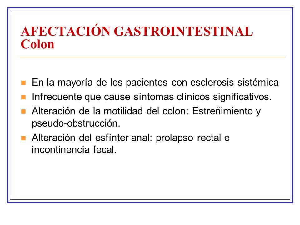 AFECTACIÓN GASTROINTESTINAL Colon En la mayoría de los pacientes con esclerosis sistémica Infrecuente que cause síntomas clínicos significativos.
