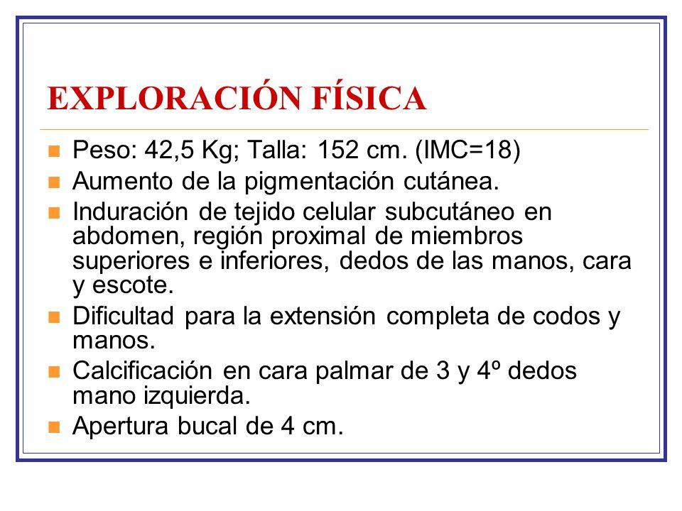EXPLORACIÓN FÍSICA Peso: 42,5 Kg; Talla: 152 cm.(IMC=18) Aumento de la pigmentación cutánea.