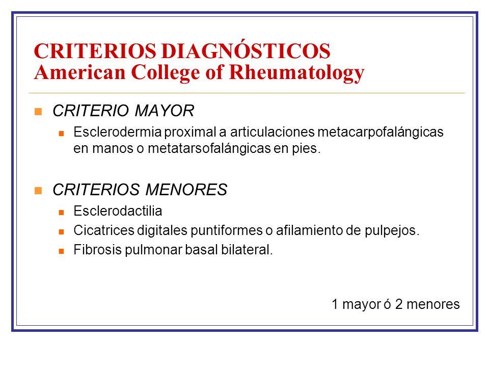 CRITERIOS DIAGNÓSTICOS American College of Rheumatology CRITERIO MAYOR Esclerodermia proximal a articulaciones metacarpofalángicas en manos o metatarsofalángicas en pies.