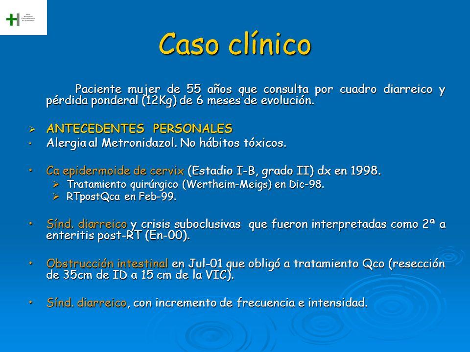 Caso clínico Paciente mujer de 55 años que consulta por cuadro diarreico y pérdida ponderal (12Kg) de 6 meses de evolución. ANTECEDENTES PERSONALES AN