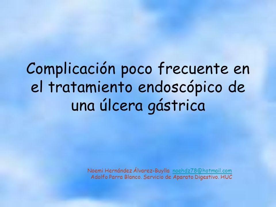 Complicación poco frecuente en el tratamiento endoscópico de una úlcera gástrica Noemi Hernández Álvarez-Buylla noehdz78@hotmail.comnoehdz78@hotmail.c