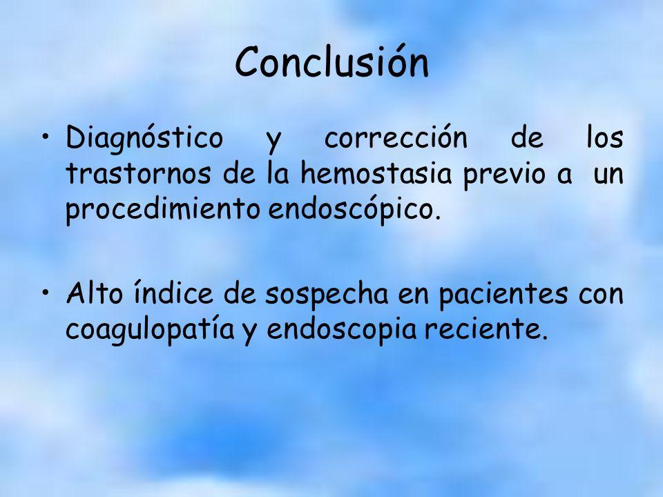 Conclusión Diagnóstico y corrección de los trastornos de la hemostasia previo a un procedimiento endoscópico. Alto índice de sospecha en pacientes con