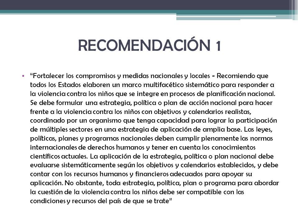 RECOMENDACIÓN 1 Fortalecer los compromisos y medidas nacionales y locales - Recomiendo que todos los Estados elaboren un marco multifacético sistemáti