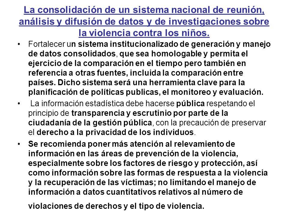 La consolidación de un sistema nacional de reunión, análisis y difusión de datos y de investigaciones sobre la violencia contra los niños. Fortalecer