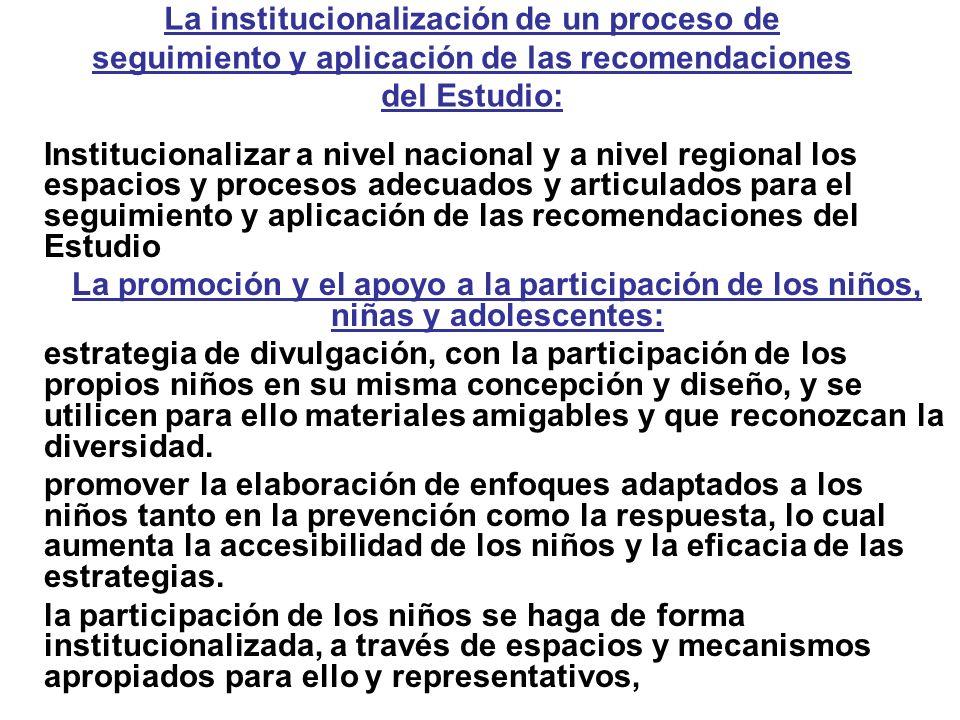 Institucionalizar a nivel nacional y a nivel regional los espacios y procesos adecuados y articulados para el seguimiento y aplicación de las recomend