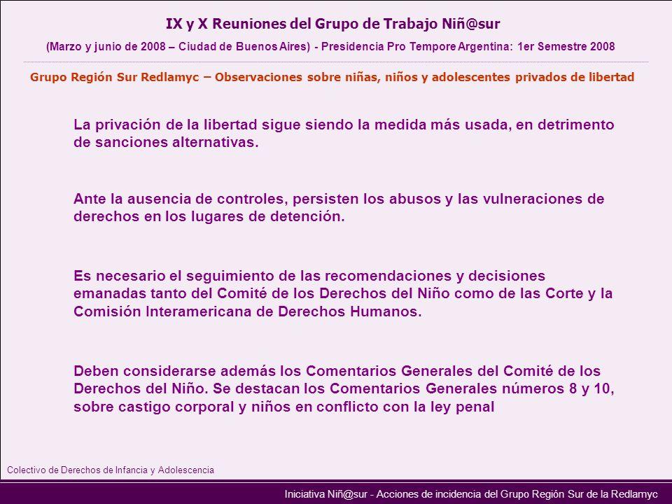 Iniciativa Niñ@sur - Acciones de incidencia del Grupo Región Sur de la Redlamyc La privación de la libertad sigue siendo la medida más usada, en detri