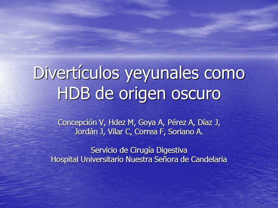 Divertículos yeyunales como HDB de origen oscuro Concepción V, Hdez M, Goya A, Pérez A, Díaz J, Jordán J, Vilar C, Correa F, Soriano A. Servicio de Ci