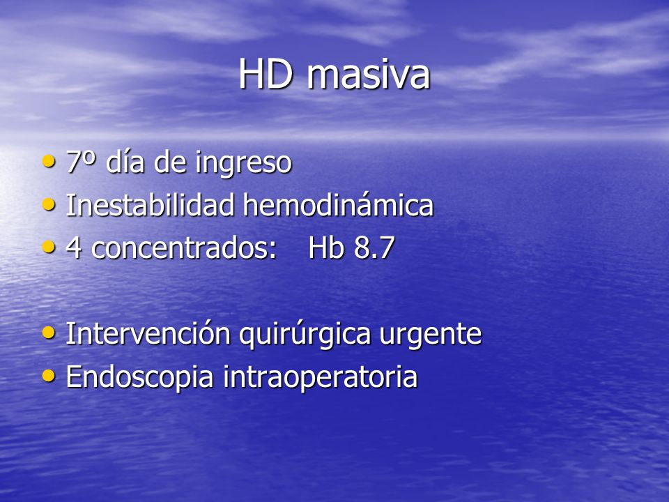 HD masiva 7º día de ingreso 7º día de ingreso Inestabilidad hemodinámica Inestabilidad hemodinámica 4 concentrados: Hb 8.7 4 concentrados: Hb 8.7 Inte