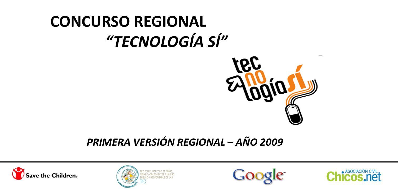 CONCURSO REGIONAL TECNOLOGÍA SÍ PRIMERA VERSIÓN REGIONAL – AÑO 2009