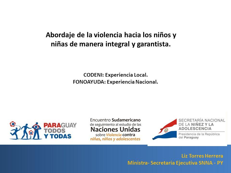 Abordaje de la violencia hacia los niños y niñas de manera integral y garantista. Liz Torres Herrera Ministra- Secretaria Ejecutiva SNNA - PY CODENI: