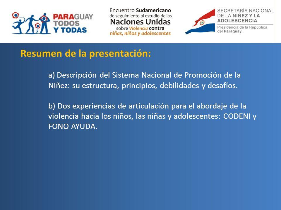 Resumen de la presentación: a) Descripción del Sistema Nacional de Promoción de la Niñez: su estructura, principios, debilidades y desafíos. b) Dos ex
